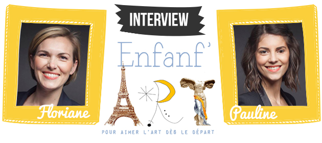 Interview Enfanf'Art : Floriane et Pauline